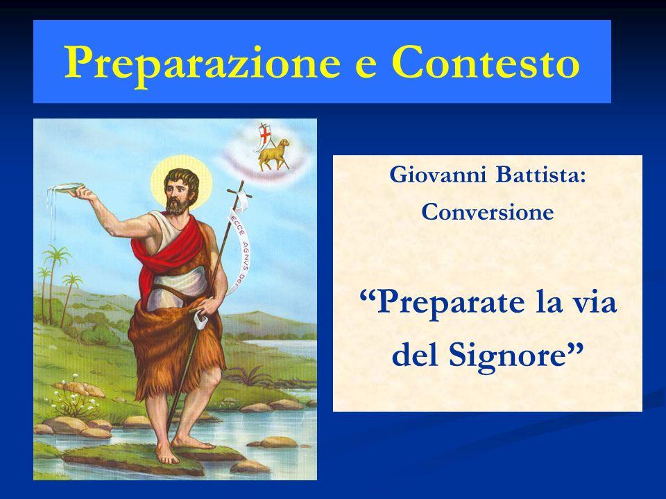 Preparazione e Contesto Giovanni Battista: Conversione Preparate la via del Signore
