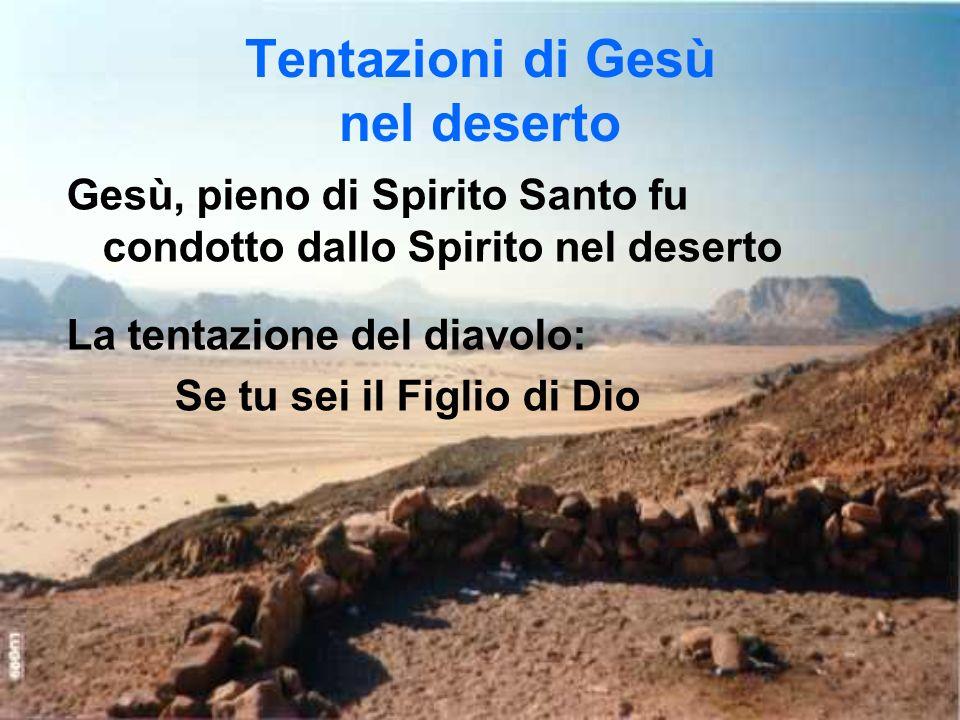 Tentazioni di Gesù nel deserto Gesù, pieno di Spirito Santo fu condotto dallo Spirito nel deserto La tentazione del diavolo: Se tu sei il Figlio di Di