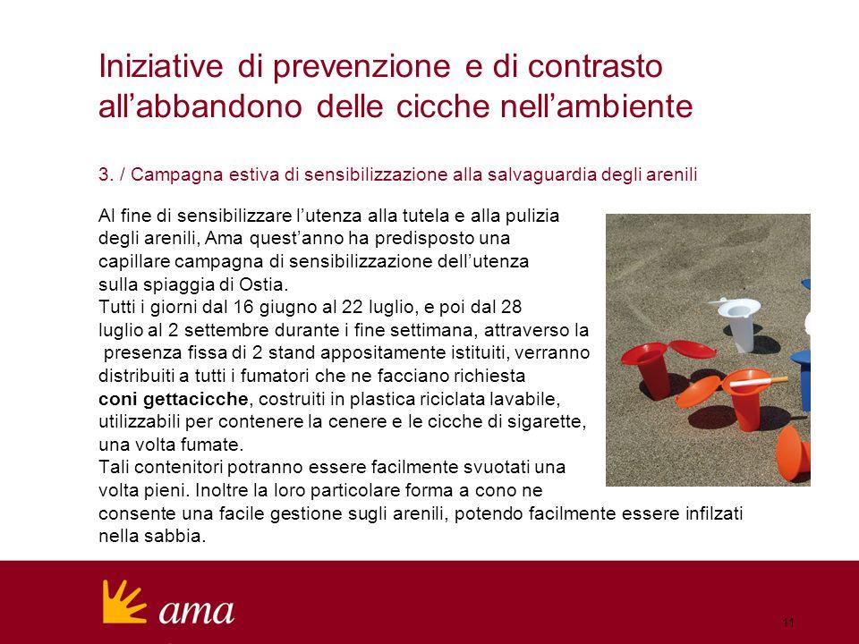 3. / Campagna estiva di sensibilizzazione alla salvaguardia degli arenili Al fine di sensibilizzare lutenza alla tutela e alla pulizia degli arenili,