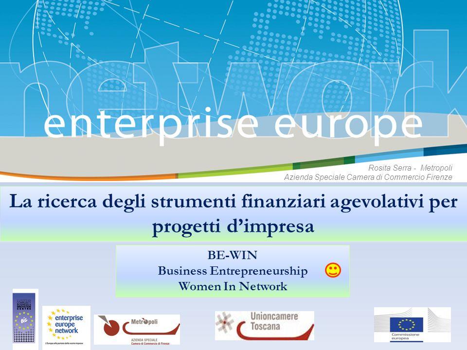 Rosita Serra - Metropoli Azienda Speciale Camera di Commercio Firenze La ricerca degli strumenti finanziari agevolativi per progetti dimpresa BE-WIN B