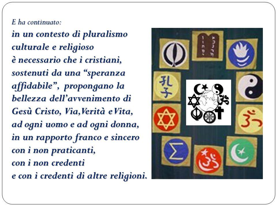 E ha continuato: in un contesto di pluralismo culturale e religioso è necessario che i cristiani, sostenuti da una speranza affidabile, propongano la