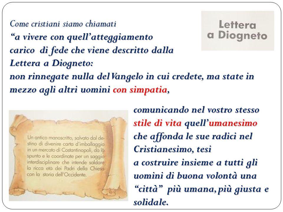 Come cristiani siamo chiamati a vivere con quellatteggiamento carico di fede che viene descritto dalla Lettera a Diogneto: non rinnegate nulla del Van