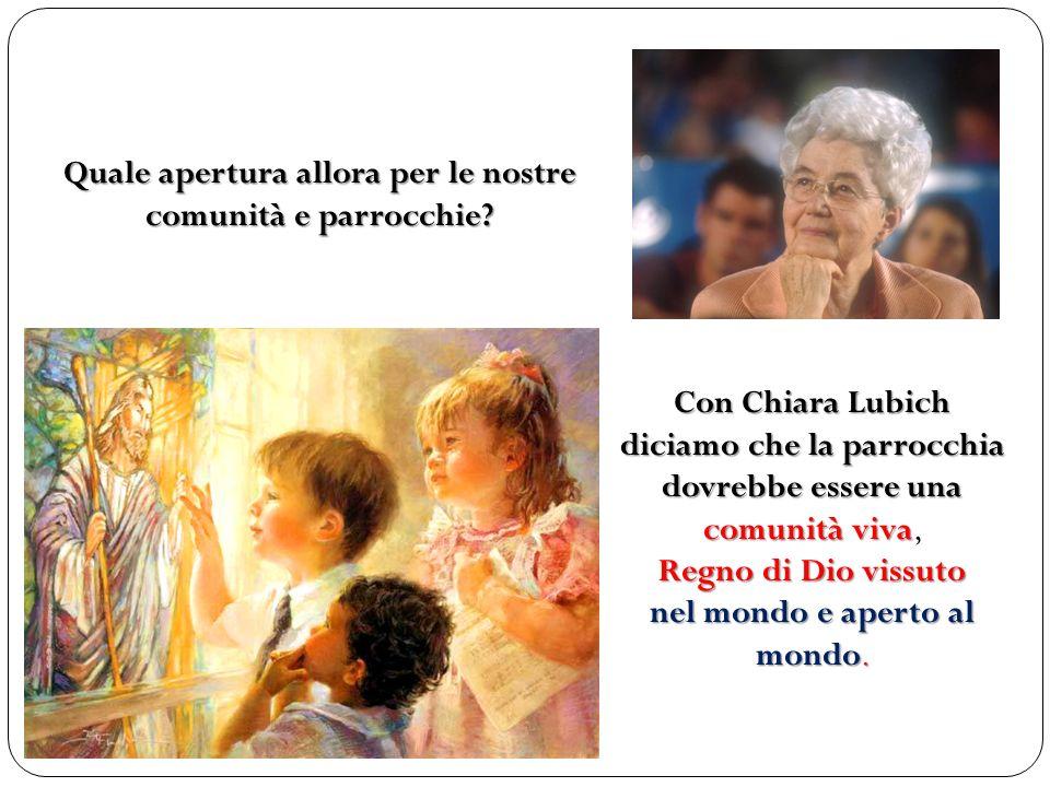 Quale apertura allora per le nostre comunità e parrocchie? Con Chiara Lubich diciamo che la parrocchia dovrebbe essere una comunità viva Regno di Dio