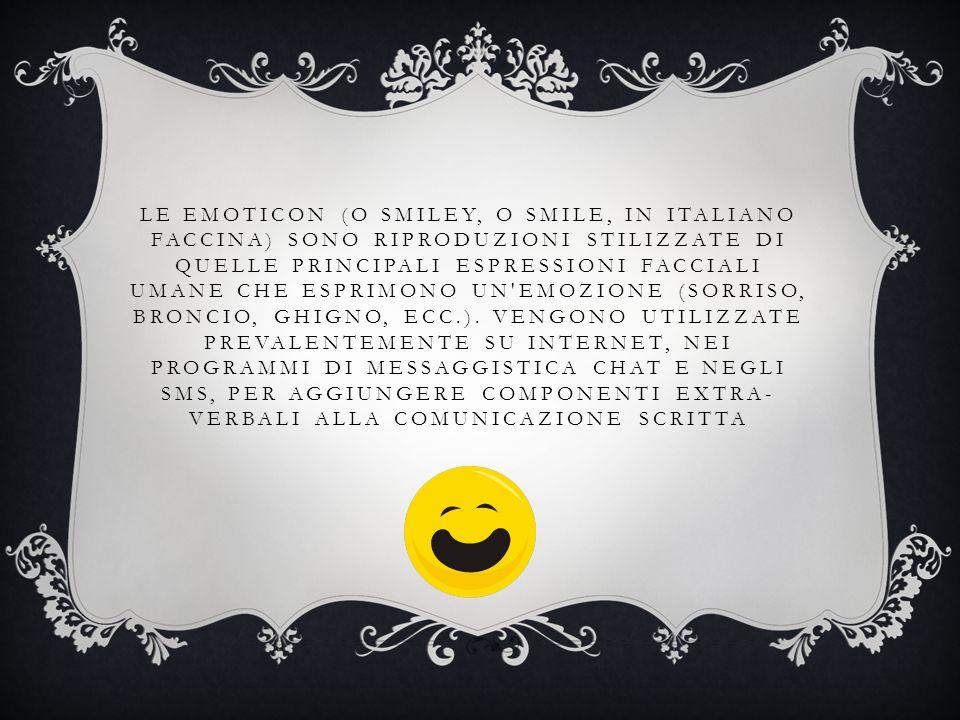 LE EMOTICON (O SMILEY, O SMILE, IN ITALIANO FACCINA) SONO RIPRODUZIONI STILIZZATE DI QUELLE PRINCIPALI ESPRESSIONI FACCIALI UMANE CHE ESPRIMONO UN'EMO