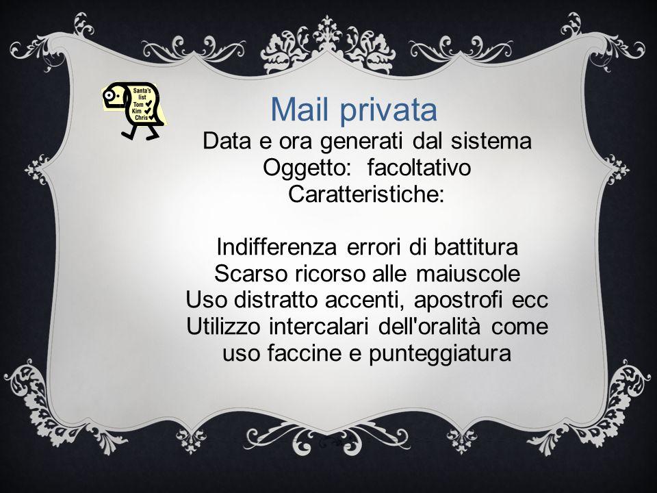 Mail privata Data e ora generati dal sistema Oggetto: facoltativo Caratteristiche: Indifferenza errori di battitura Scarso ricorso alle maiuscole Uso