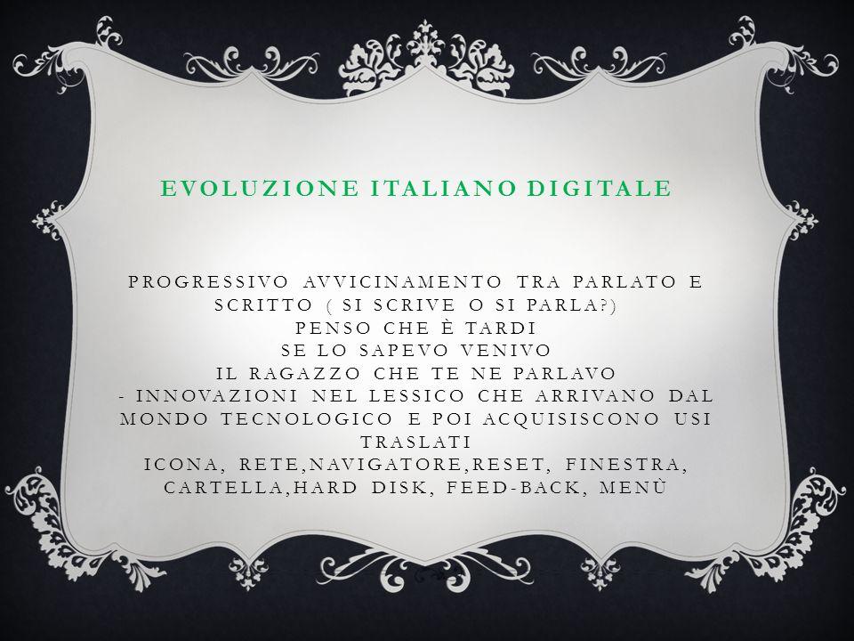 EVOLUZIONE ITALIANO DIGITALE PROGRESSIVO AVVICINAMENTO TRA PARLATO E SCRITTO ( SI SCRIVE O SI PARLA?) PENSO CHE È TARDI SE LO SAPEVO VENIVO IL RAGAZZO