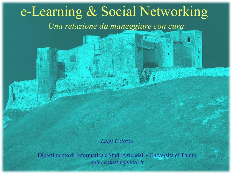 e-Learning & Social Networking Una relazione da maneggiare con cura Luigi Colazzo Dipartimento di Informatica e Studi Aziendali - Università di Trento