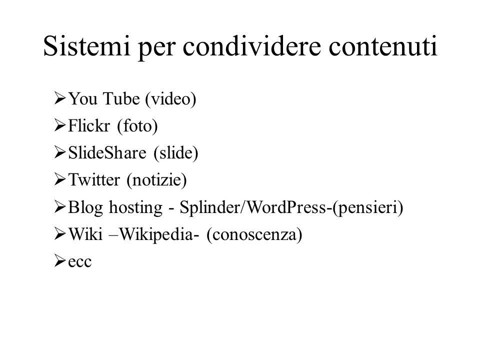 Sistemi per condividere contenuti You Tube (video) Flickr (foto) SlideShare (slide) Twitter (notizie) Blog hosting - Splinder/WordPress-(pensieri) Wik