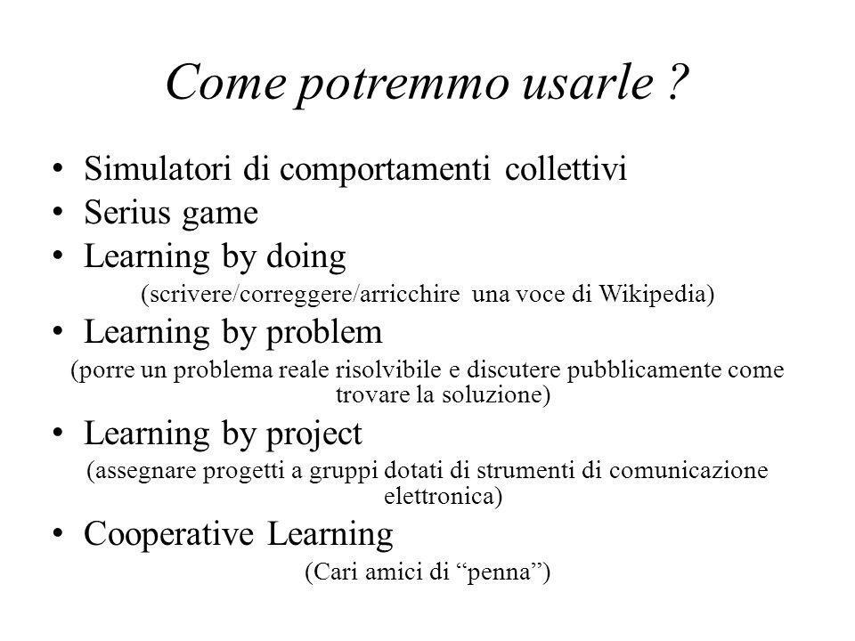 Come potremmo usarle ? Simulatori di comportamenti collettivi Serius game Learning by doing (scrivere/correggere/arricchire una voce di Wikipedia) Lea