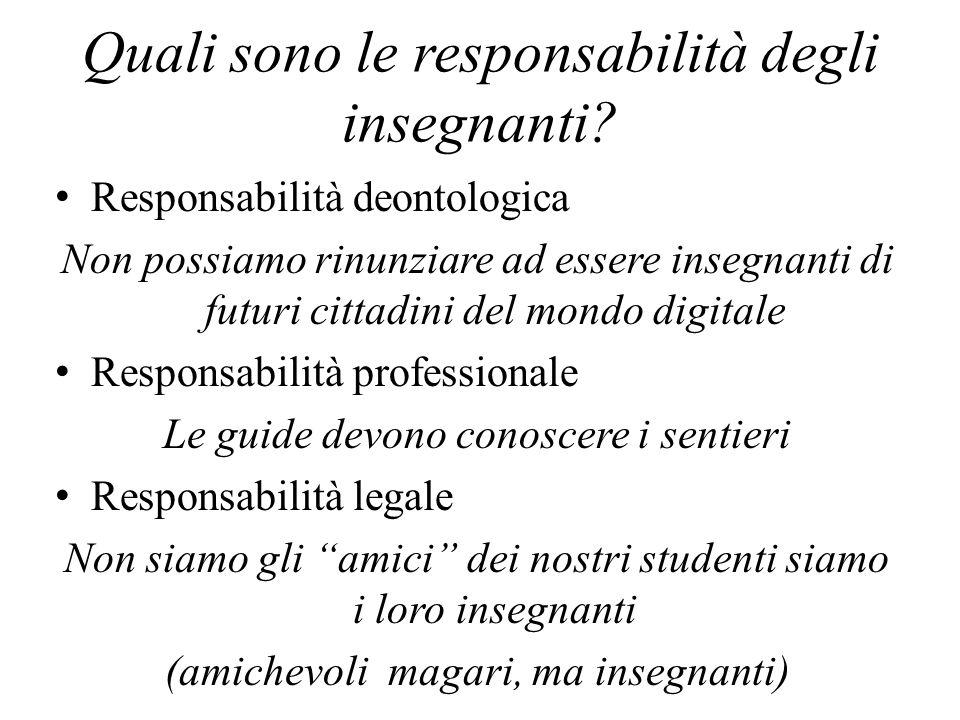 Quali sono le responsabilità degli insegnanti? Responsabilità deontologica Non possiamo rinunziare ad essere insegnanti di futuri cittadini del mondo
