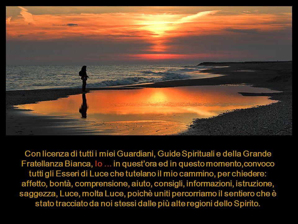 Con licenza di tutti i miei Guardiani, Guide Spirituali e della Grande Fratellanza Bianca, Io...