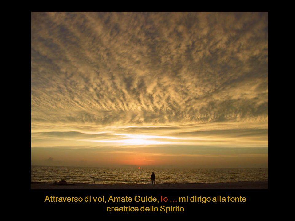 Attraverso di voi, Amate Guide, Io... mi dirigo alla fonte creatrice dello Spirito