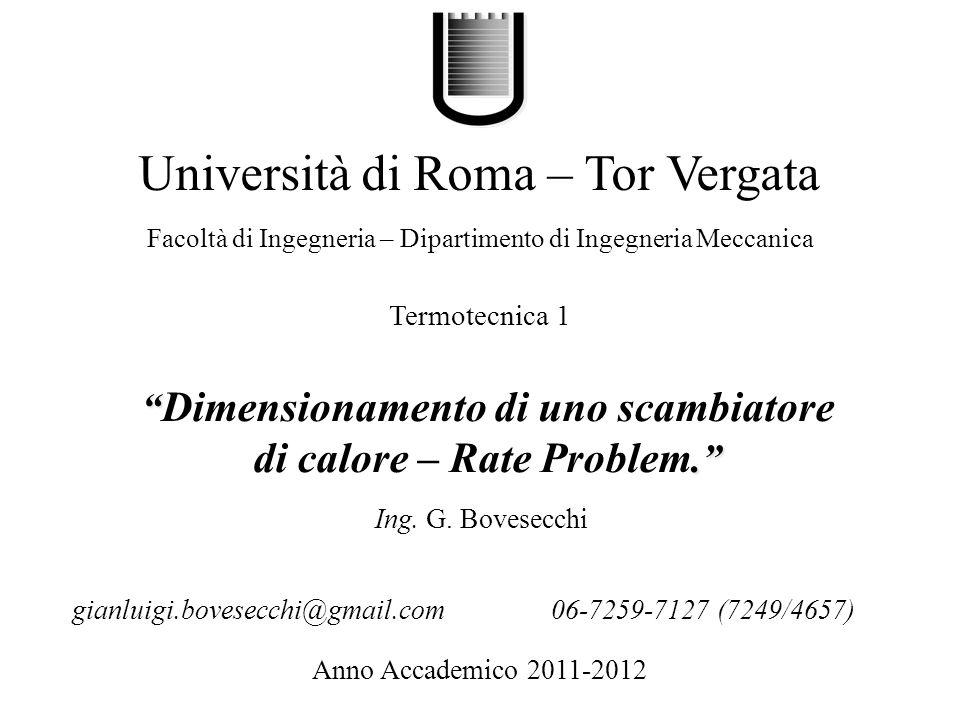 . Dimensionamento di uno scambiatore di calore – Rate Problem. Università di Roma – Tor Vergata Facoltà di Ingegneria – Dipartimento di Ingegneria Mec