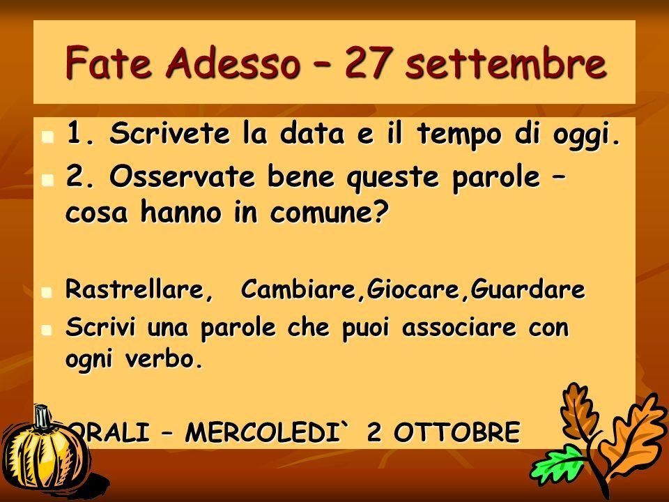 Fate Adesso – 27 settembre 1.Scrivete la data e il tempo di oggi.