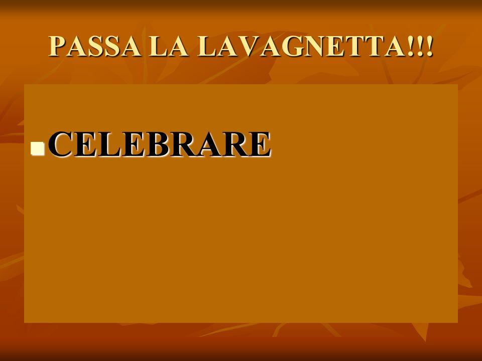 PASSA LA LAVAGNETTA!!! CELEBRARE CELEBRARE