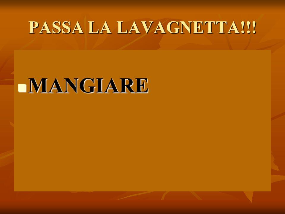 PASSA LA LAVAGNETTA!!! MANGIARE MANGIARE