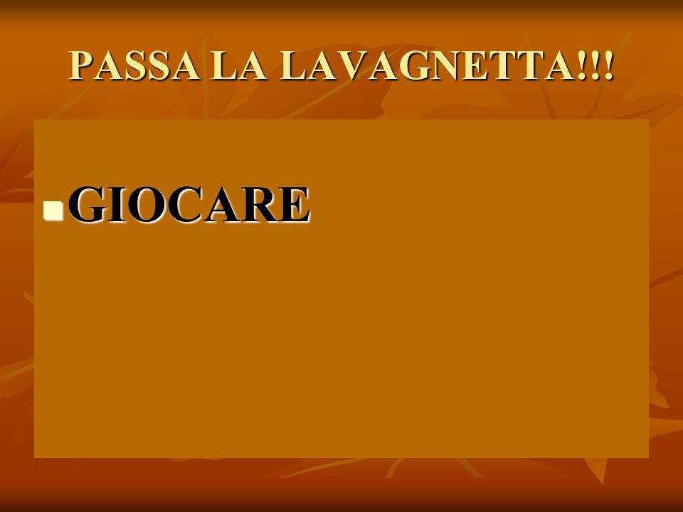 PASSA LA LAVAGNETTA!!! GIOCARE GIOCARE