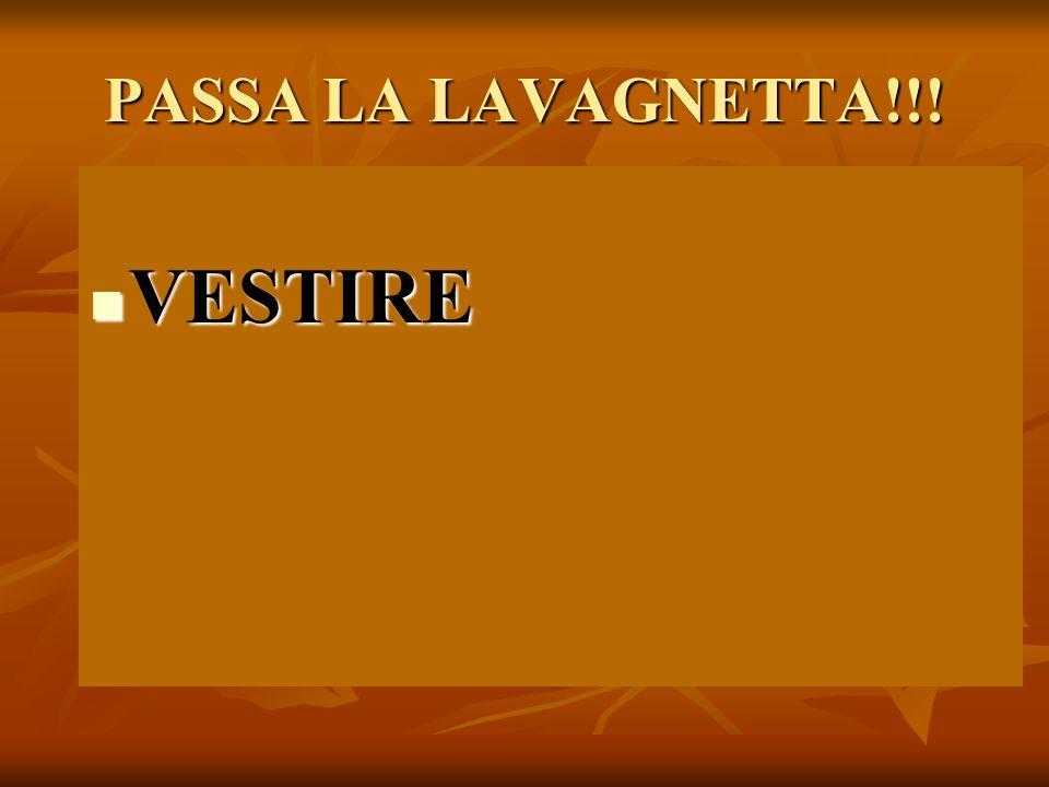 PASSA LA LAVAGNETTA!!! VESTIRE VESTIRE