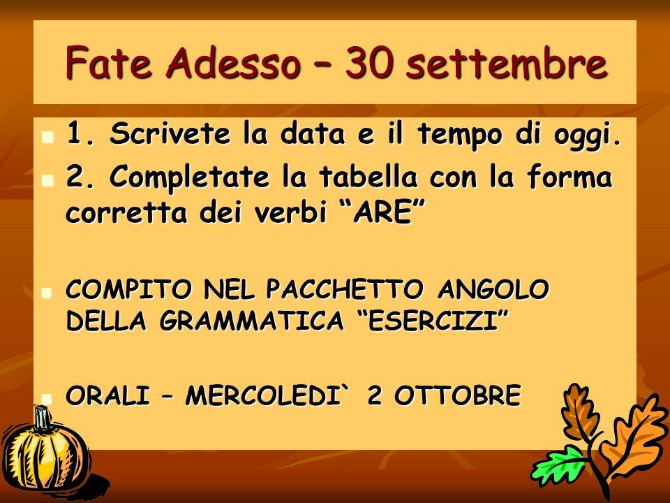 Fate Adesso – 30 settembre 1.Scrivete la data e il tempo di oggi.