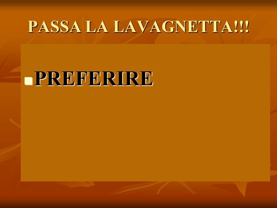 PASSA LA LAVAGNETTA!!! PREFERIRE PREFERIRE