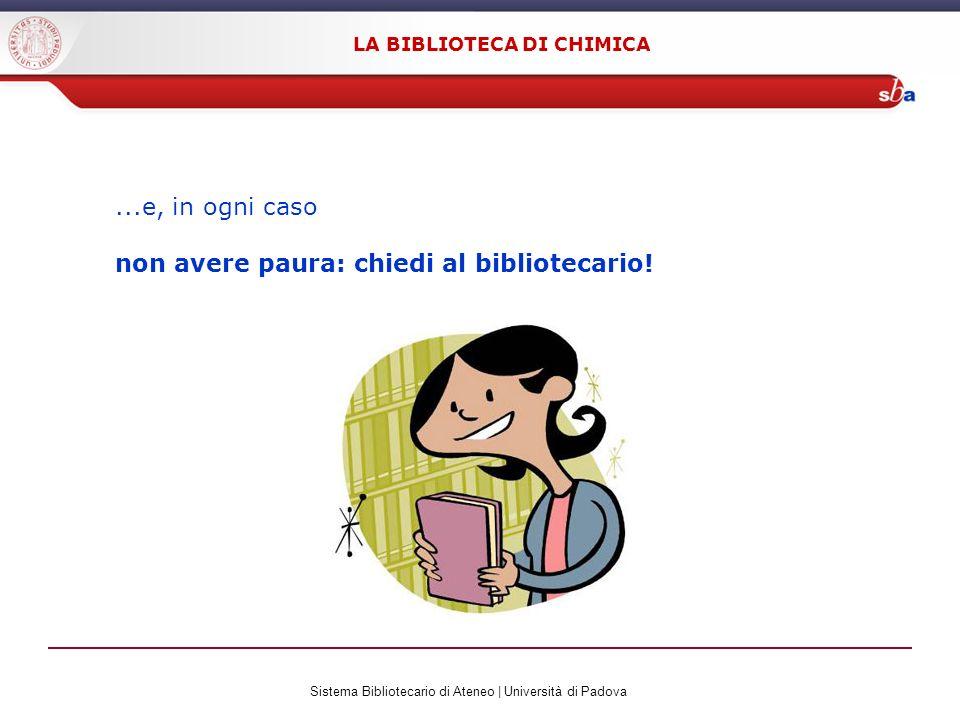 Sistema Bibliotecario di Ateneo | Università di Padova LA BIBLIOTECA DI CHIMICA...e, in ogni caso non avere paura: chiedi al bibliotecario!