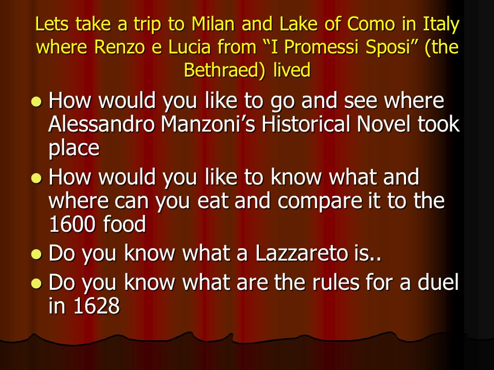 Lets take a trip to Milan and Lake of Como in Italy where Renzo e Lucia from I Promessi Sposi (the Bethraed) lived How would you like to go and see where Alessandro Manzonis Historical Novel took place How would you like to go and see where Alessandro Manzonis Historical Novel took place How would you like to know what and where can you eat and compare it to the 1600 food How would you like to know what and where can you eat and compare it to the 1600 food Do you know what a Lazzareto is..