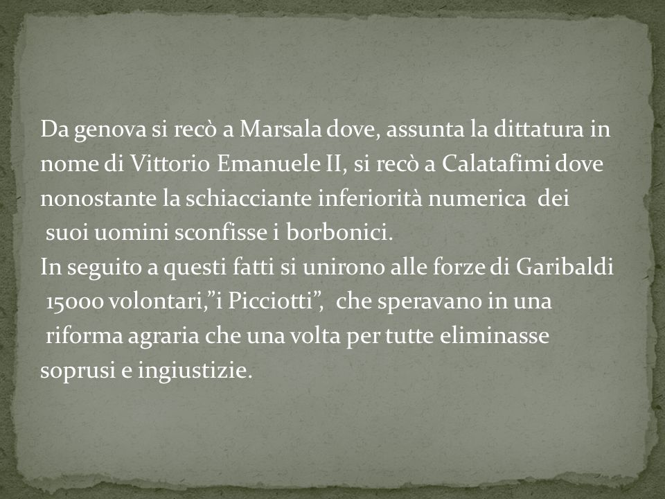Da genova si recò a Marsala dove, assunta la dittatura in nome di Vittorio Emanuele II, si recò a Calatafimi dove nonostante la schiacciante inferiorità numerica dei suoi uomini sconfisse i borbonici.