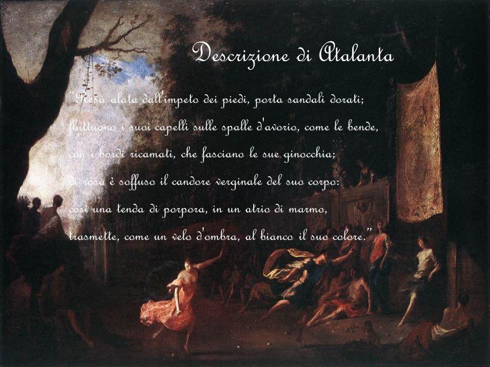 Descrizione di Atalanta Resa alata dall'impeto dei piedi, porta sandali dorati; fluttuano i suoi capelli sulle spalle d'avorio, come le bende, con i b