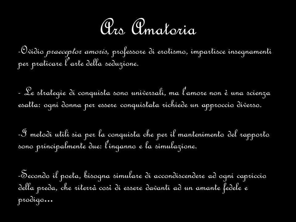 Ars Amatoria -Ovidio praeceptor amoris, professore di erotismo, impartisce insegnamenti per praticare l arte della seduzione. - Le strategie di conqui