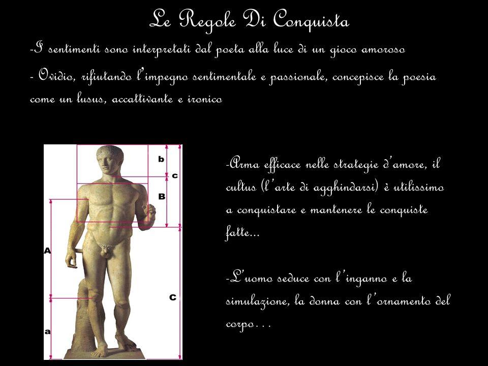 Le Regole Di Conquista -I sentimenti sono interpretati dal poeta alla luce di un gioco amoroso - Ovidio, rifiutando l impegno sentimentale e passional
