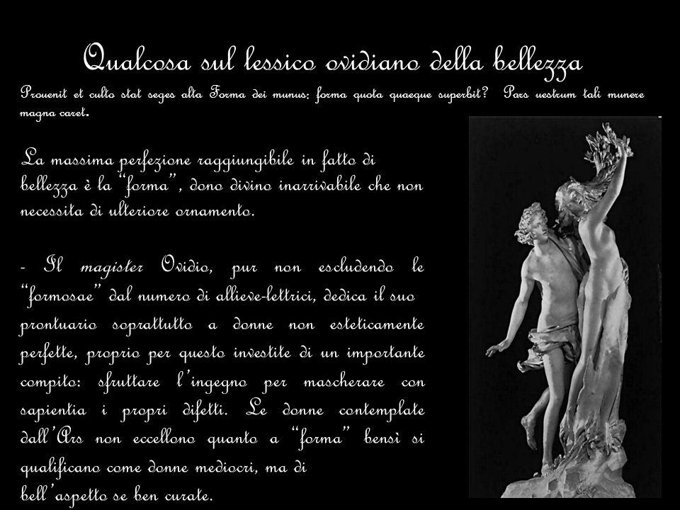 Qualcosa sul lessico ovidiano della bellezza Prouenit et culto stat seges alta Forma dei munus: forma quota quaeque superbit? Pars uestrum tali munere