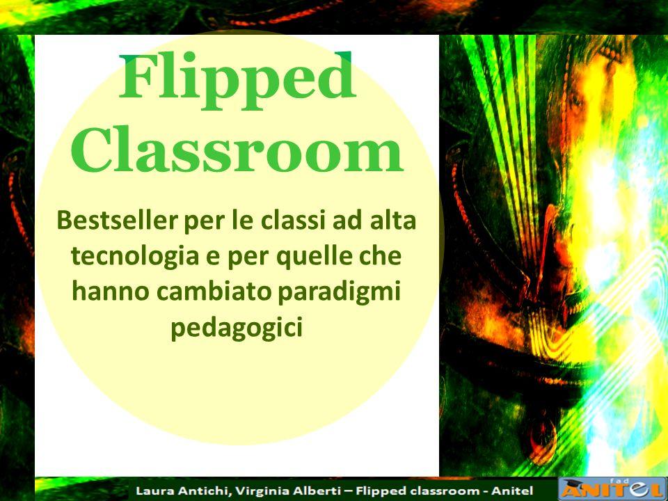 Flipped Classroom Bestseller per le classi ad alta tecnologia e per quelle che hanno cambiato paradigmi pedagogici