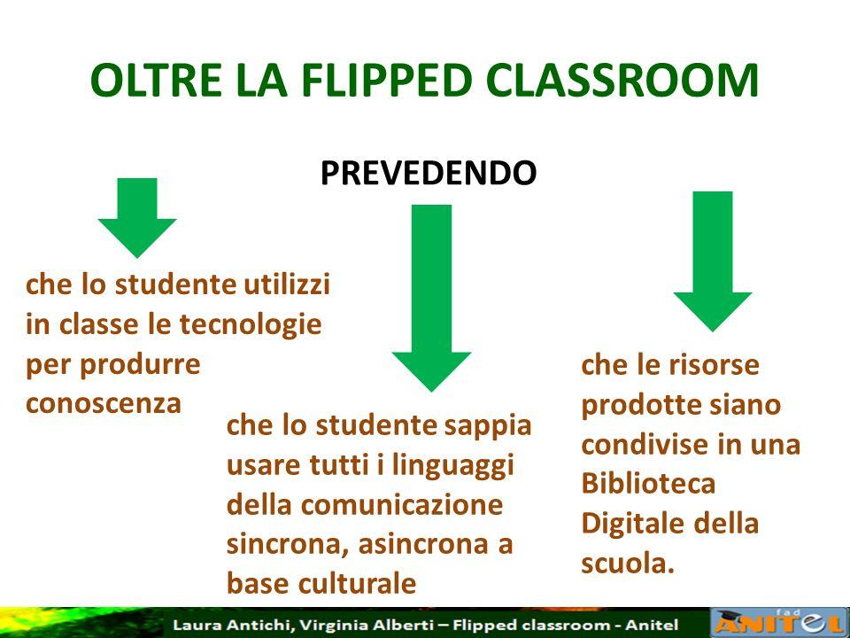 OLTRE LA FLIPPED CLASSROOM PREVEDENDO che lo studente utilizzi in classe le tecnologie per produrre conoscenza che le risorse prodotte siano condivise