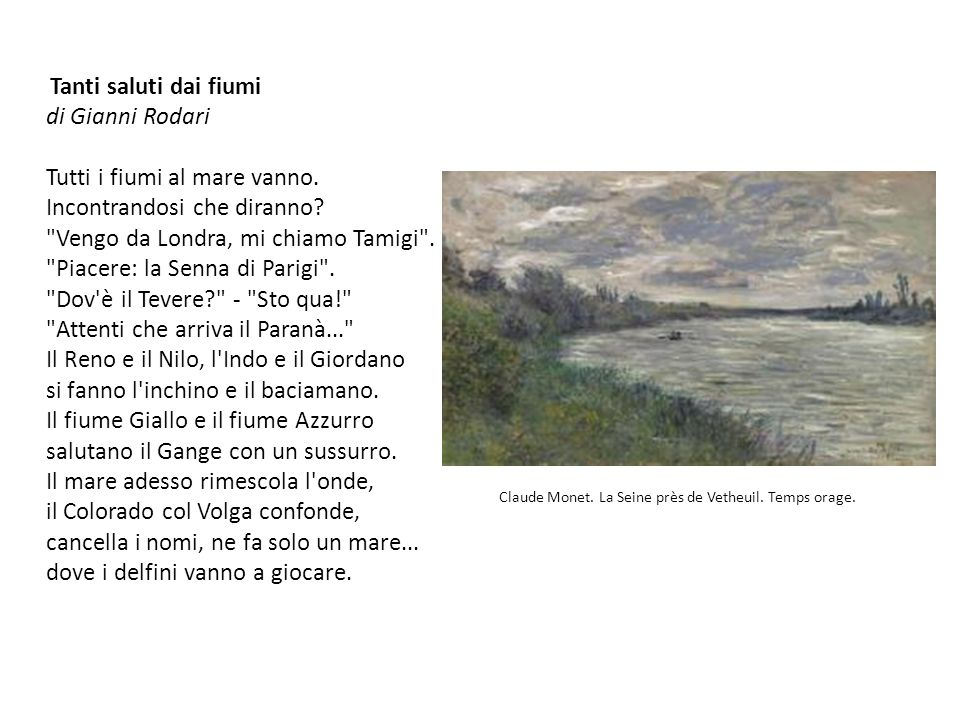 Claude Monet. La Seine près de Vetheuil. Temps orage. Tanti saluti dai fiumi di Gianni Rodari Tutti i fiumi al mare vanno. Incontrandosi che diranno?