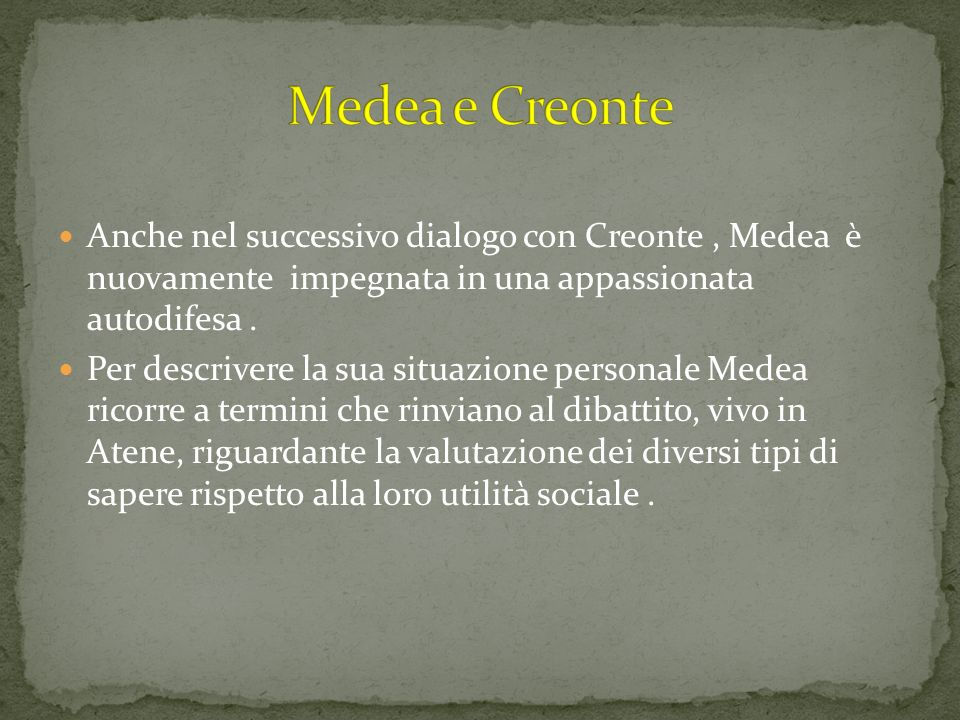 Anche nel successivo dialogo con Creonte, Medea è nuovamente impegnata in una appassionata autodifesa. Per descrivere la sua situazione personale Mede