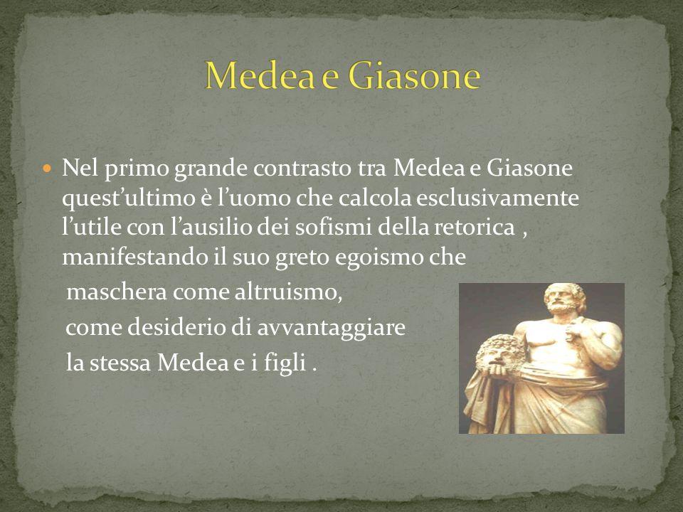 Nel primo grande contrasto tra Medea e Giasone questultimo è luomo che calcola esclusivamente lutile con lausilio dei sofismi della retorica, manifest