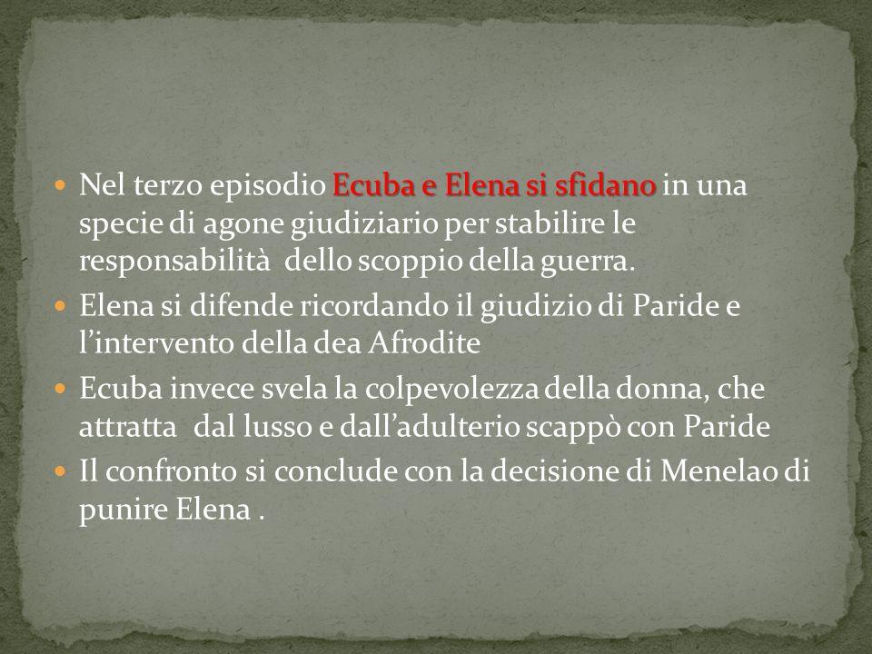 Ecuba e Elena si sfidano Nel terzo episodio Ecuba e Elena si sfidano in una specie di agone giudiziario per stabilire le responsabilità dello scoppio