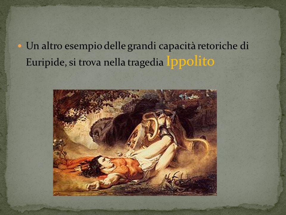 Un altro esempio delle grandi capacità retoriche di Euripide, si trova nella tragedia Ippolito