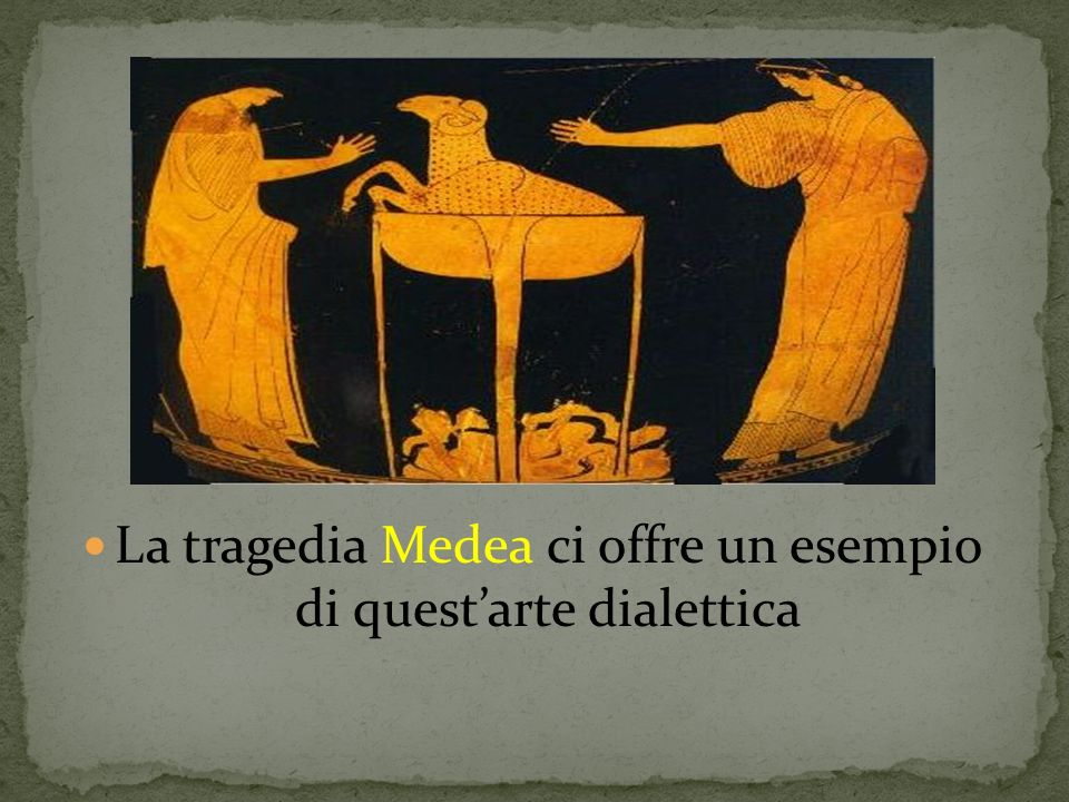 La tragedia Medea ci offre un esempio di questarte dialettica