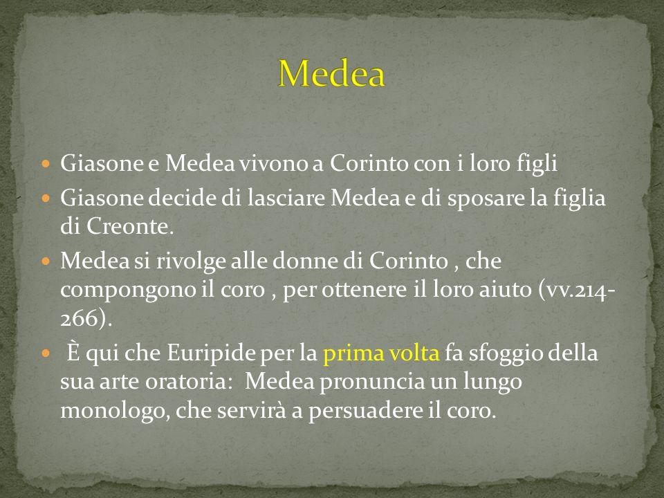 Giasone e Medea vivono a Corinto con i loro figli Giasone decide di lasciare Medea e di sposare la figlia di Creonte. Medea si rivolge alle donne di C