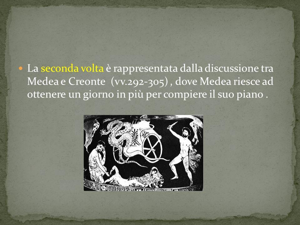 La seconda volta è rappresentata dalla discussione tra Medea e Creonte (vv.292-305), dove Medea riesce ad ottenere un giorno in più per compiere il su