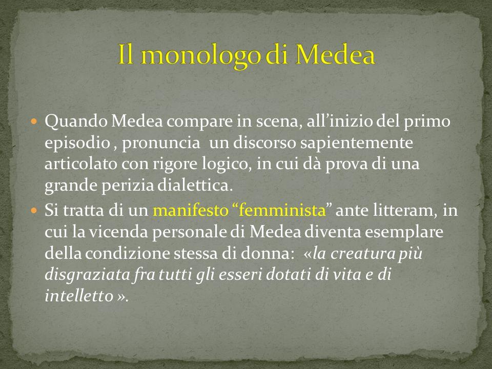 Quando Medea compare in scena, allinizio del primo episodio, pronuncia un discorso sapientemente articolato con rigore logico, in cui dà prova di una