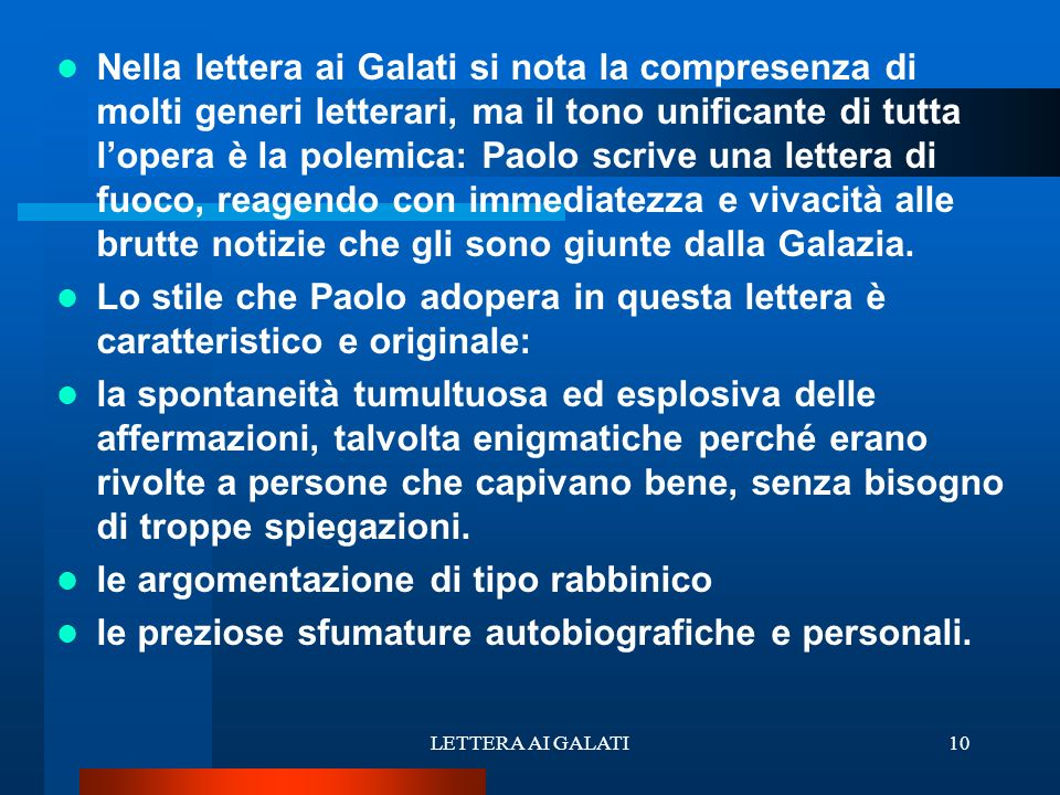 Nella lettera ai Galati si nota la compresenza di molti generi letterari, ma il tono unificante di tutta lopera è la polemica: Paolo scrive una letter