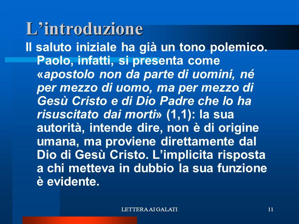 Il saluto iniziale ha già un tono polemico. Paolo, infatti, si presenta come «apostolo non da parte di uomini, né per mezzo di uomo, ma per mezzo di G