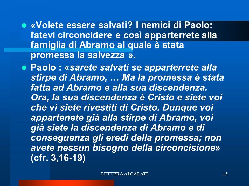 «Volete essere salvati? I nemici di Paolo: fatevi circoncidere e così apparterrete alla famiglia di Abramo al quale è stata promessa la salvezza ». Pa