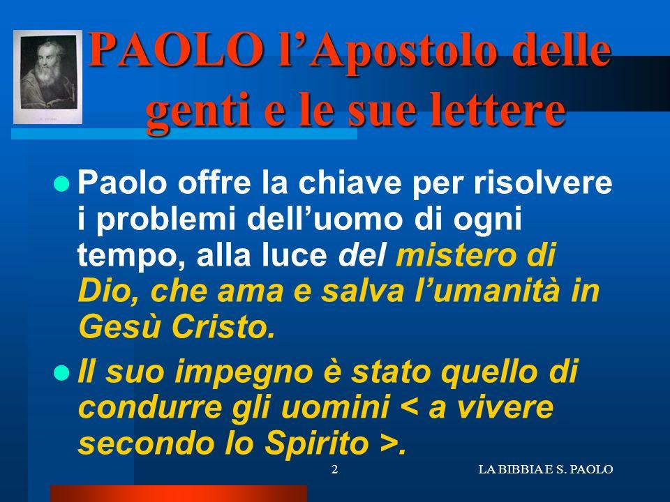 LA BIBBIA E S. PAOLO2 PAOLO lApostolo delle genti e le sue lettere Paolo offre la chiave per risolvere i problemi delluomo di ogni tempo, alla luce de