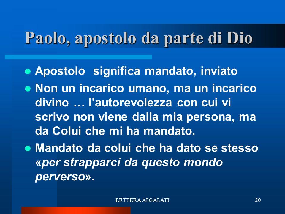 Apostolo significa mandato, inviato Non un incarico umano, ma un incarico divino … lautorevolezza con cui vi scrivo non viene dalla mia persona, ma da