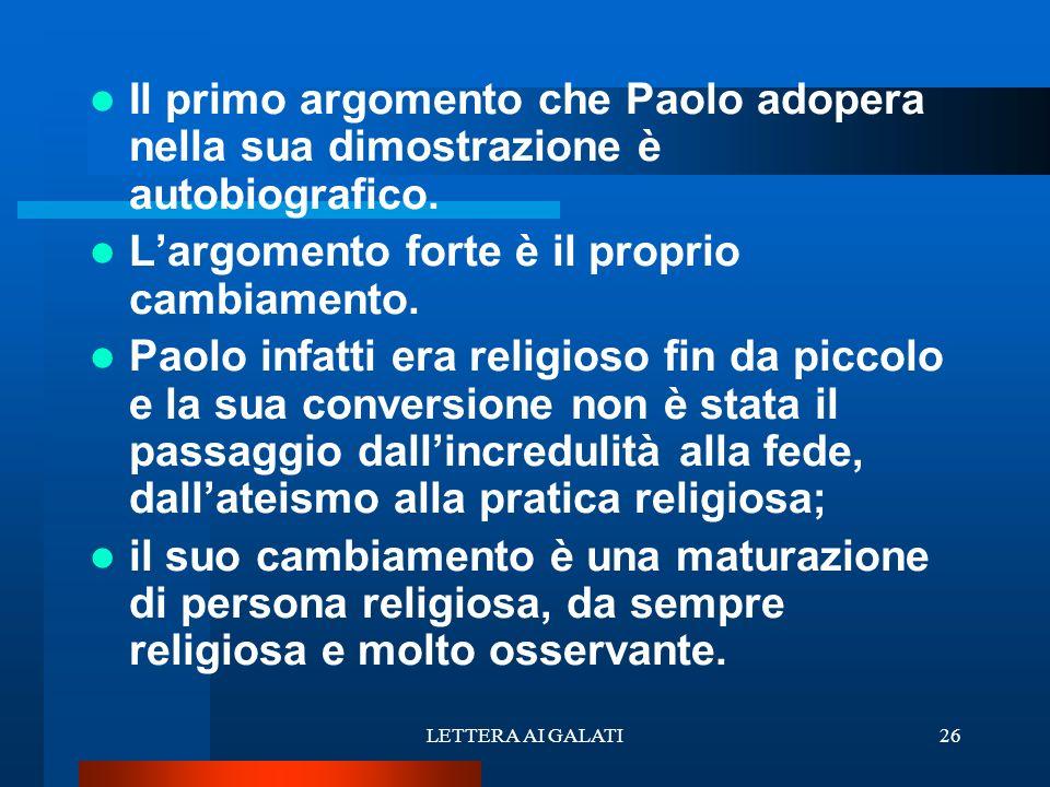 Il primo argomento che Paolo adopera nella sua dimostrazione è autobiografico. Largomento forte è il proprio cambiamento. Paolo infatti era religioso