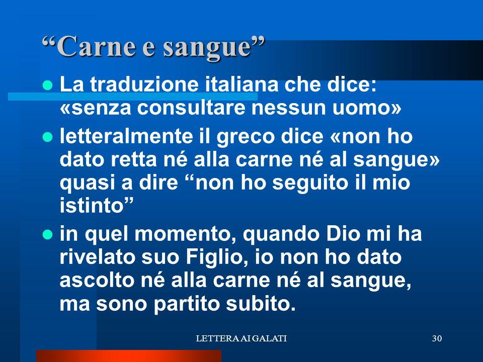 La traduzione italiana che dice: «senza consultare nessun uomo» letteralmente il greco dice «non ho dato retta né alla carne né al sangue» quasi a dir