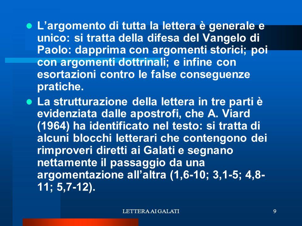 Largomento di tutta la lettera è generale e unico: si tratta della difesa del Vangelo di Paolo: dapprima con argomenti storici; poi con argomenti dott
